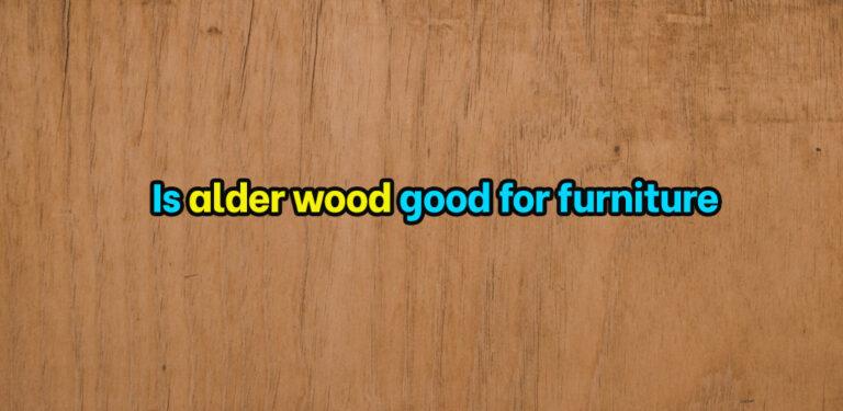 Is alder wood good for furniture
