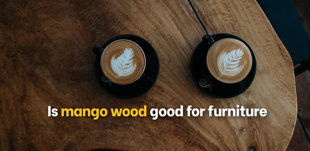 Is mango wood good for furniture