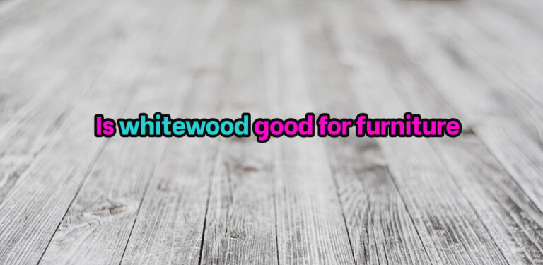 Is whitewood good for furniture